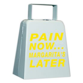 Pain Now...Margarita's Later Cow Bell