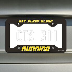 Eat Sleep Bleed Running... Running License Plate Holder