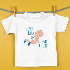 Baby T-shirt Crawl Now Run Later