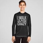 Men's Walking Long Sleeve Performance Tee - I Walk To Burn Off The Crazy