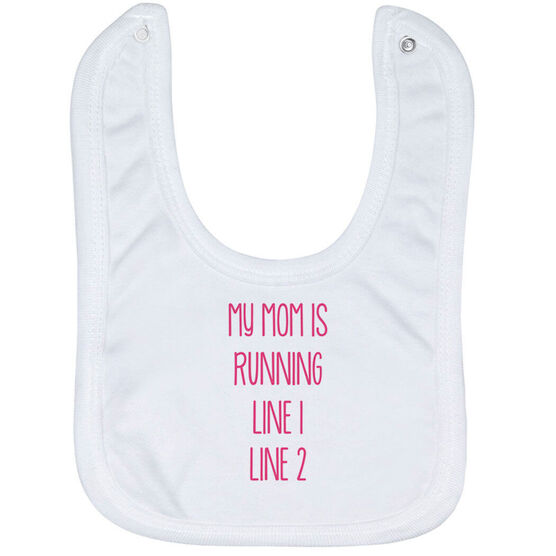Running Baby Bib - My Mom Is Running Custom Race