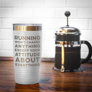 Running 20oz. Double Insulated Tumbler - Running Won't Change Anything Except Your Attitude About Everything