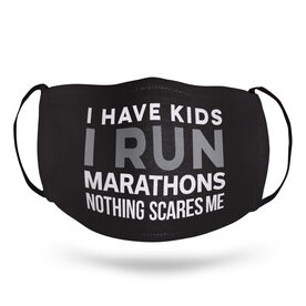 Running Face Mask - I Have Kids I Run Marathons Nothing Scares Me