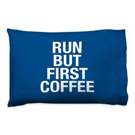 Running Pillow Case - Run But First Coffee