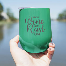 Running Stainless Steel Wine Tumbler - Give Me Wine and Tell Me I Run Fast