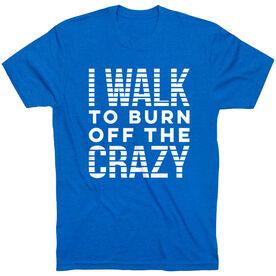 Walking Short Sleeve T- Shirt - I Walk To Burn Off The Crazy (VR)