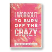 Workout Journal - Burn Off The Crazy