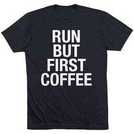 Running Short Sleeve T-Shirt - Run But First Coffee
