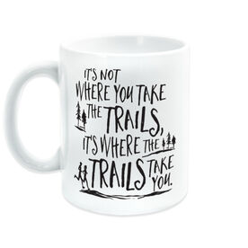 Running Coffee Mug - It's Not Where You Take The Trails