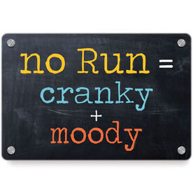 Running Metal Wall Art Panel - No Run = Cranky + Moody