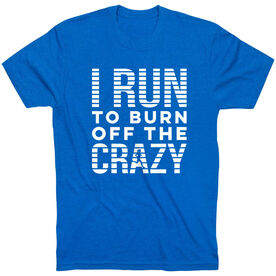 Running Short Sleeve T-Shirt - I Run To Burn Off The Crazy (White)