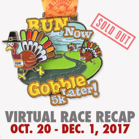 Virtual Race - Run Now Gobble Later Virtual 5K (2017)