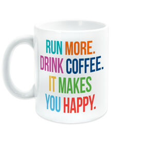 Running Coffee Mug - Run More. Drink Coffee. It Makes You Happy.