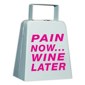 Pain Now...Wine Later Cow Bell