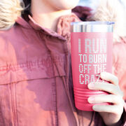 Running 20oz. Double Insulated Tumbler - I Run To Burn Off The Crazy