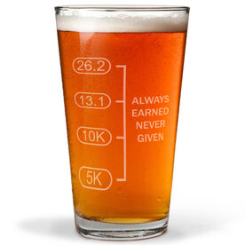 Always Earned Never Given 16 oz Beer Pint Glass