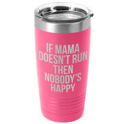 Running 20oz. Double Insulated Tumbler - If Mama Doesn't Run