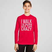 Men's Walking Long Sleeve Performance Tee - I Walk To Burn Off The Crazy