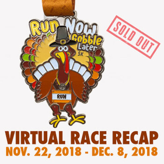 Virtual Race - RUN NOW GOBBLE LATER® 5K (2018)