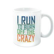 Running Coffee Mug - I Run To Burn Off The Crazy