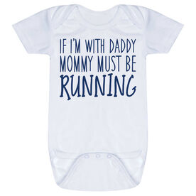 Running Baby One-Piece - If I'm With Daddy Mommy Must Be Running