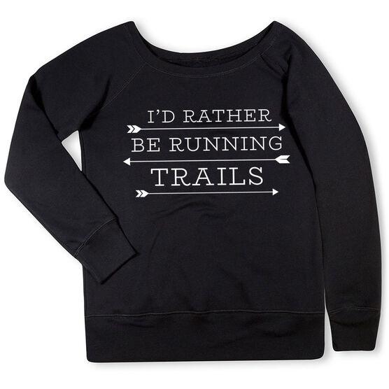 Running Fleece Wide Neck Sweatshirt - I'd Rather Be Running Trails