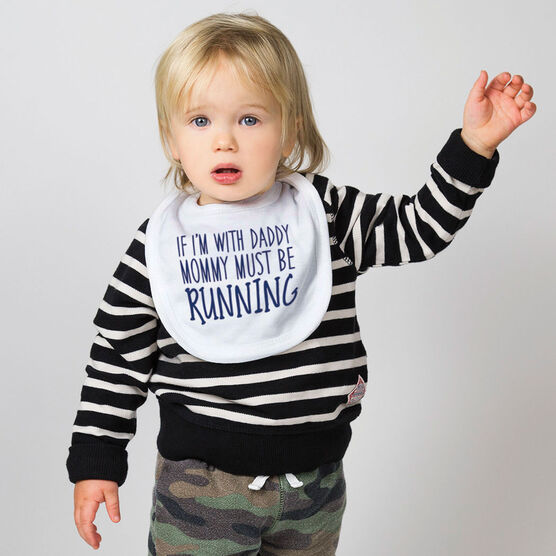 Running Baby Bib - If I'm With Daddy Mommy Must Be Running