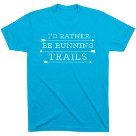 Running Short Sleeve T-Shirt - I'd Rather Be Running Trails