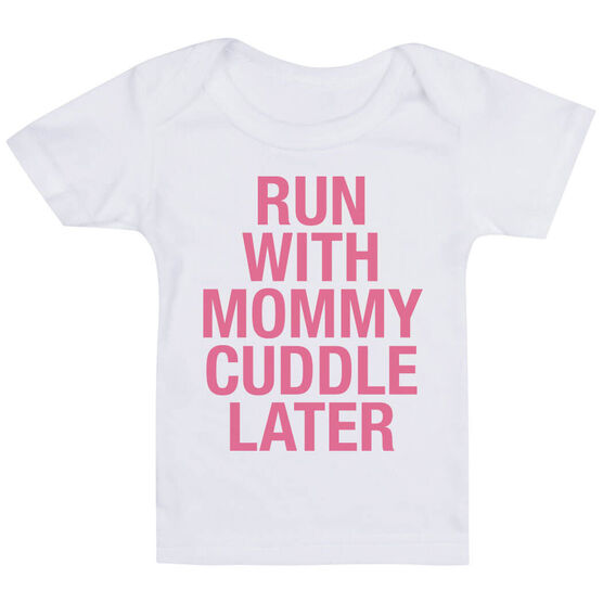802e1a124 Running Baby T-Shirt - Run With Mommy Cuddle Later