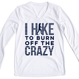 Women's Long Sleeve Tech Tee -  I Hike To Burn Off The Crazy