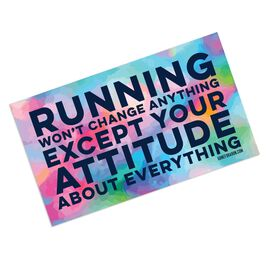 Running Sticker - Running Won't Change Anything Except Your Attitude About Everything