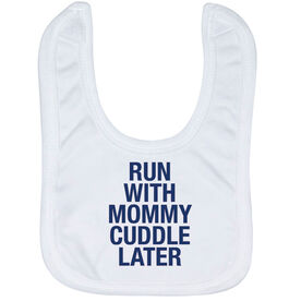Running Baby Bib - Run With Mommy Cuddle Later