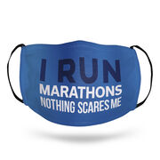 Running Face Mask - I Run Marathons Nothing Scares Me