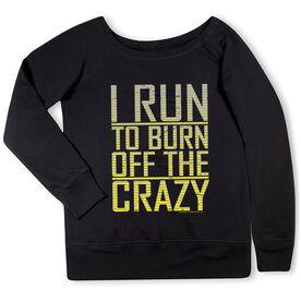 Running Fleece Wide Neck Sweatshirt - I Run To Burn Off The Crazy