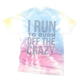 Running Short Sleeve T-Shirt - I Run To Burn Off The Crazy Tie-Dye