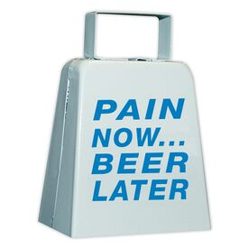 Pain Now...Beer Later Cow Bell