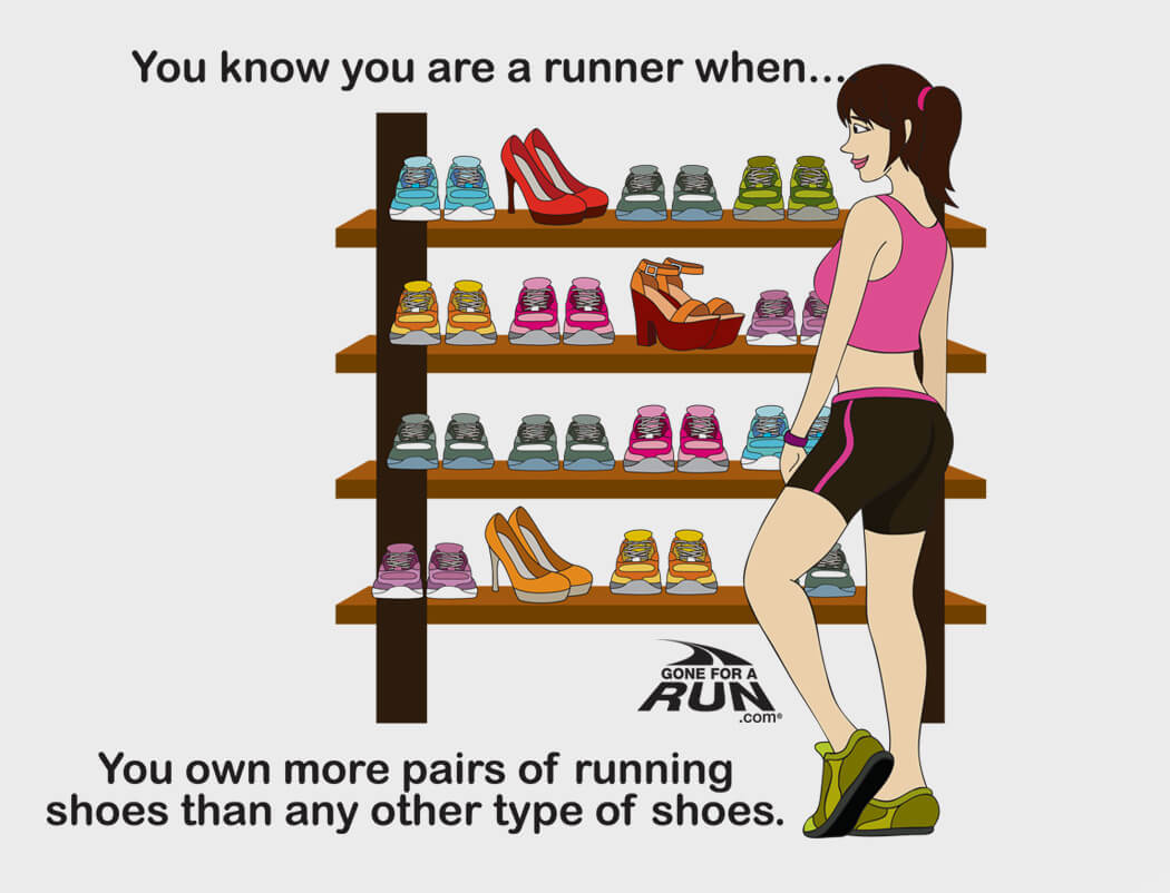 1 - You know you are a runner when you own moe pairs of running shoes than other shoes.
