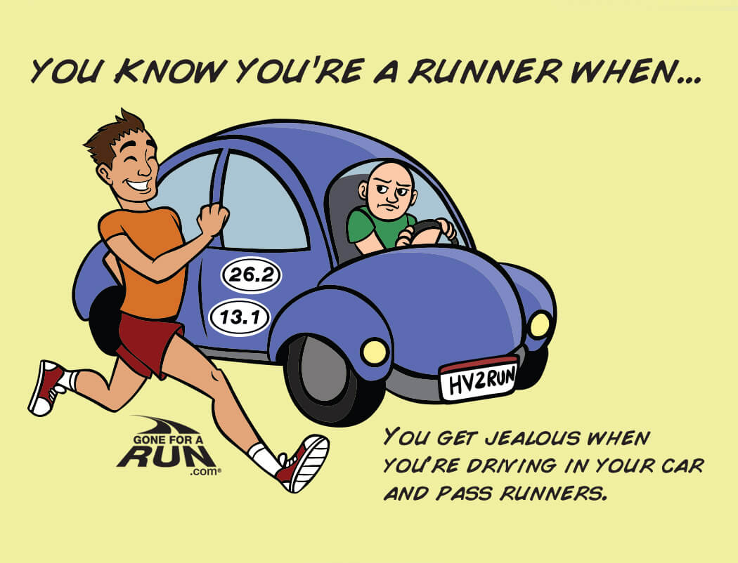 9 - You know you're a runner when you get jealous when you're driving your car and pass runners.