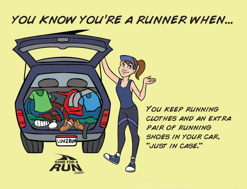12 - You know you're a runner when you can keep running clothes and an extra pair of running shoes in your car - just in case!