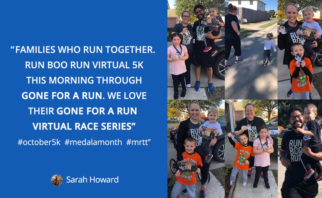 Here's What Sarah thinks about virtual races: Families who run together. Run Boo Run Virtual 5k this morning through gone for a run. We love their gone for a run virtual race series.