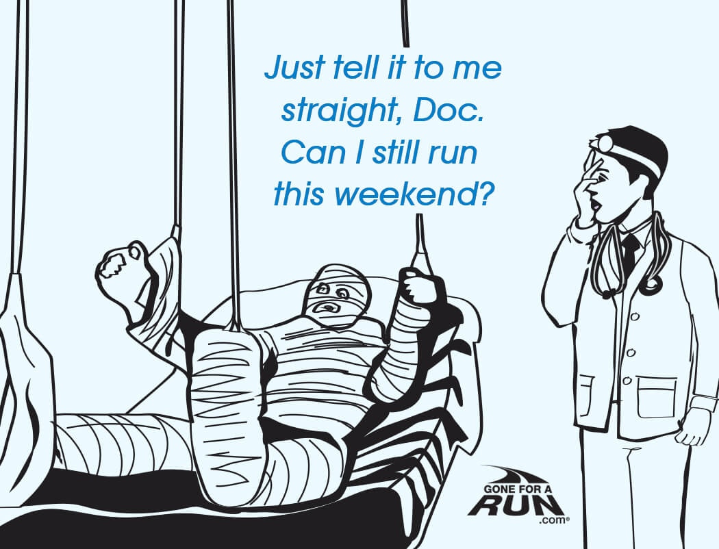 2 - Just tell me straight, Doc. Can I still run this weekend?