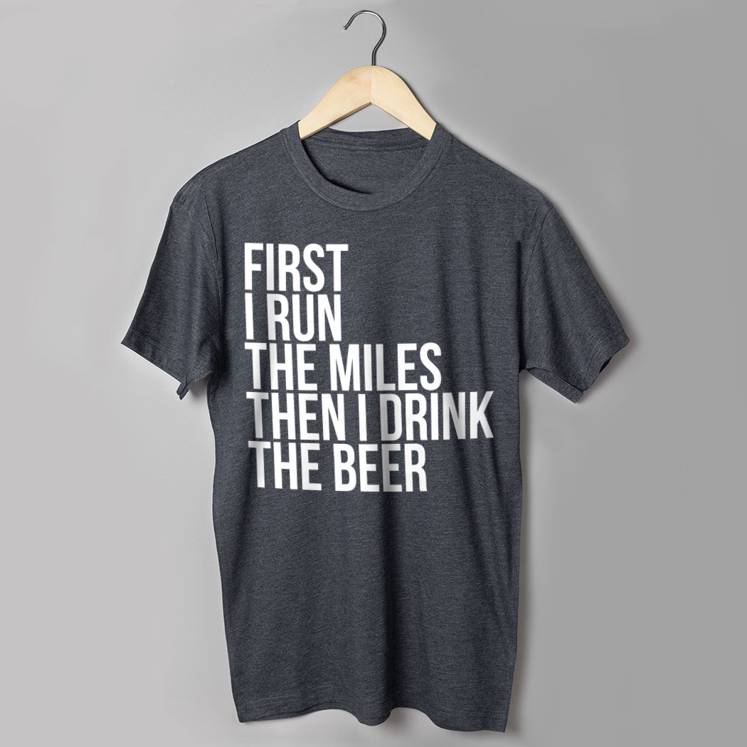 Running Short Sleeve T Shirt Then I Drink The Beer Gone For A Run