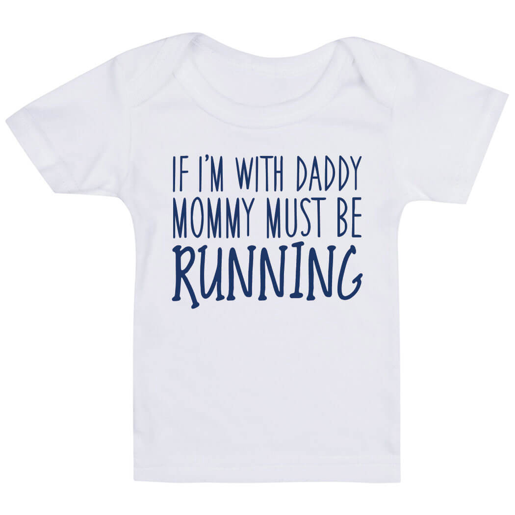 Running Baby T-Shirt - If I'm With Daddy Mommy Must Be Running