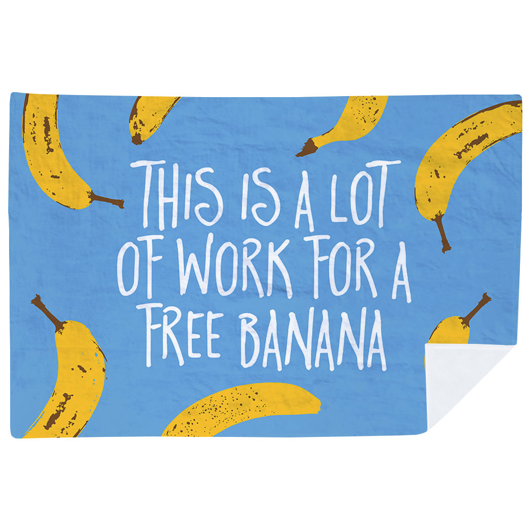 a lot of work for a free banana